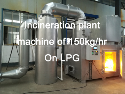 Incineration plant machine of 150kg/hr on LPG