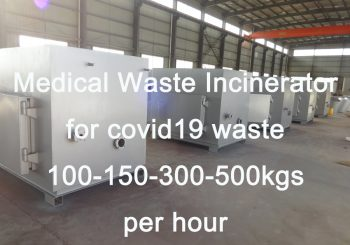 Medical Waste Incinerator for covid19 waste 100-150-300-500kgs per hour
