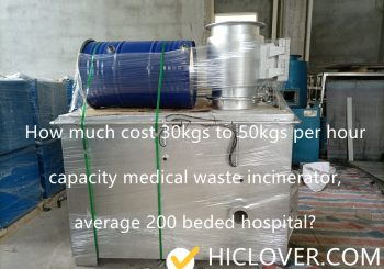 Special offer in Sept 2021 only, How much cost 30kgs to 50kgs per hour capacity medical waste incinerator, average 200 beded hospital?